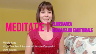 Eliberarea de blocaje emotionale: Tehnica simpla de Meditatie + VIDEO