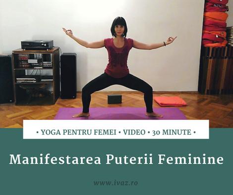 Manifestarea Puterii Feminine prin Yoga. VIDEO cu Practica Yoga de 30 minute