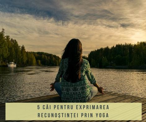 5 căi pentru exprimarea Recunoștinței prin Yoga