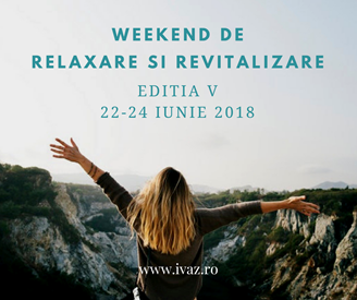 Weekend-ul de Relaxare si Revitalizare – Editia V, 22-24 iunie 2018