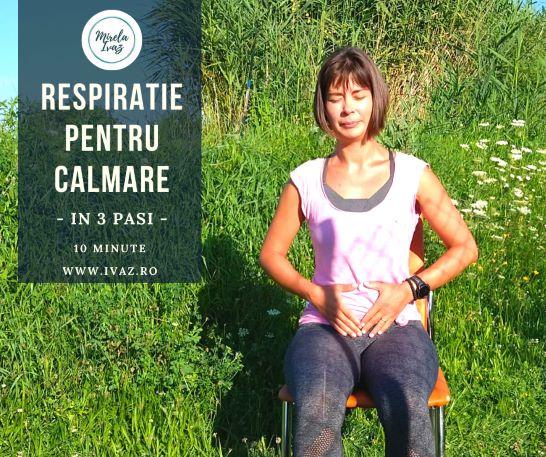 Respiratie pentru calmare in 3 pasi | VIDEO | 10 minute